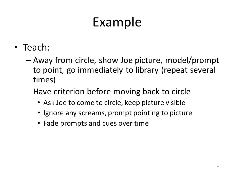 Example Teach: Away from circle, show Joe picture, model/prompt to point, go immediately to library (repeat several times)