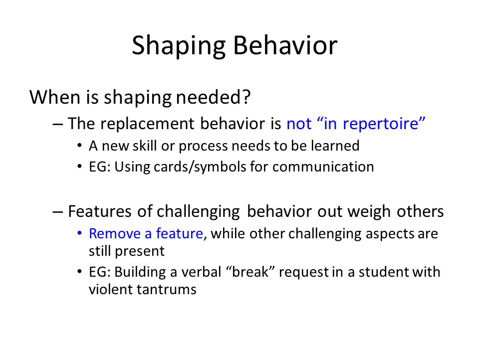 Shaping Behavior When is shaping needed