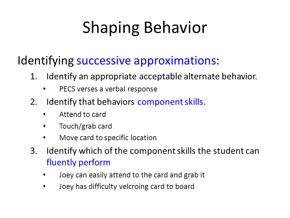 Shaping Behavior Identifying successive approximations: