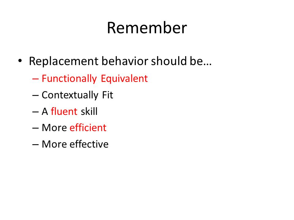 Remember Replacement behavior should be… Functionally Equivalent