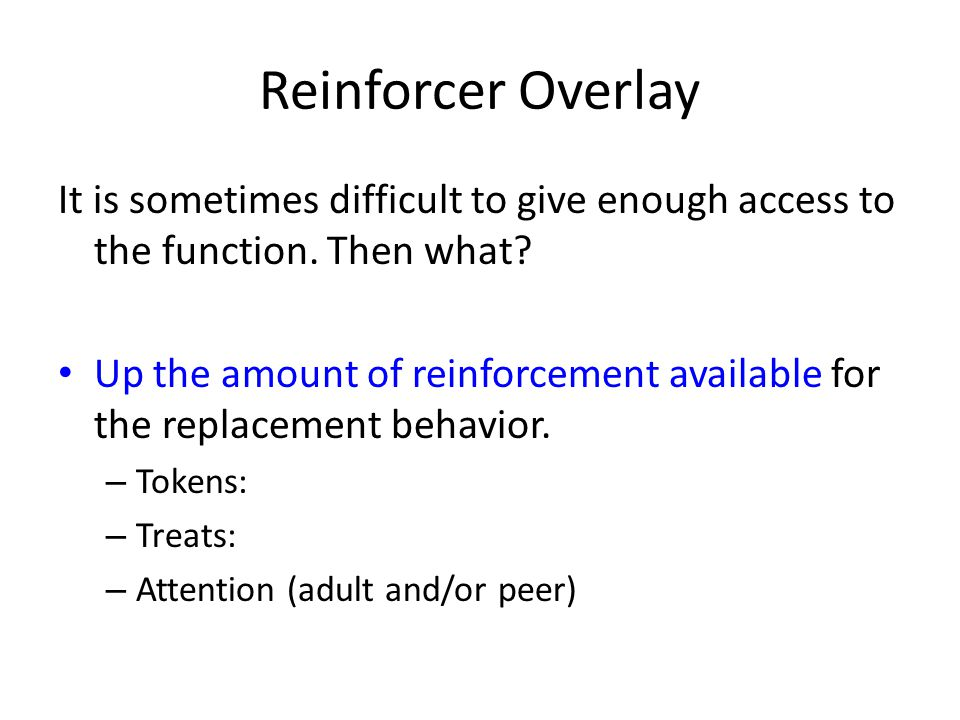 Reinforcer Overlay It is sometimes difficult to give enough access to the function. Then what