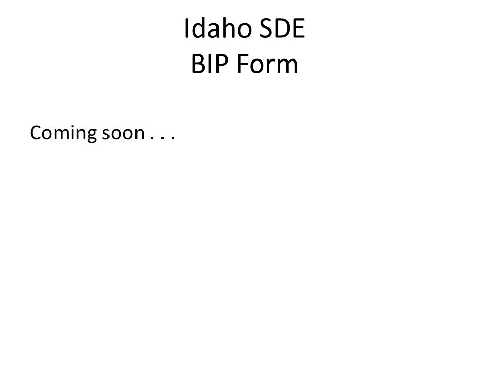 Idaho SDE BIP Form Coming soon . . .