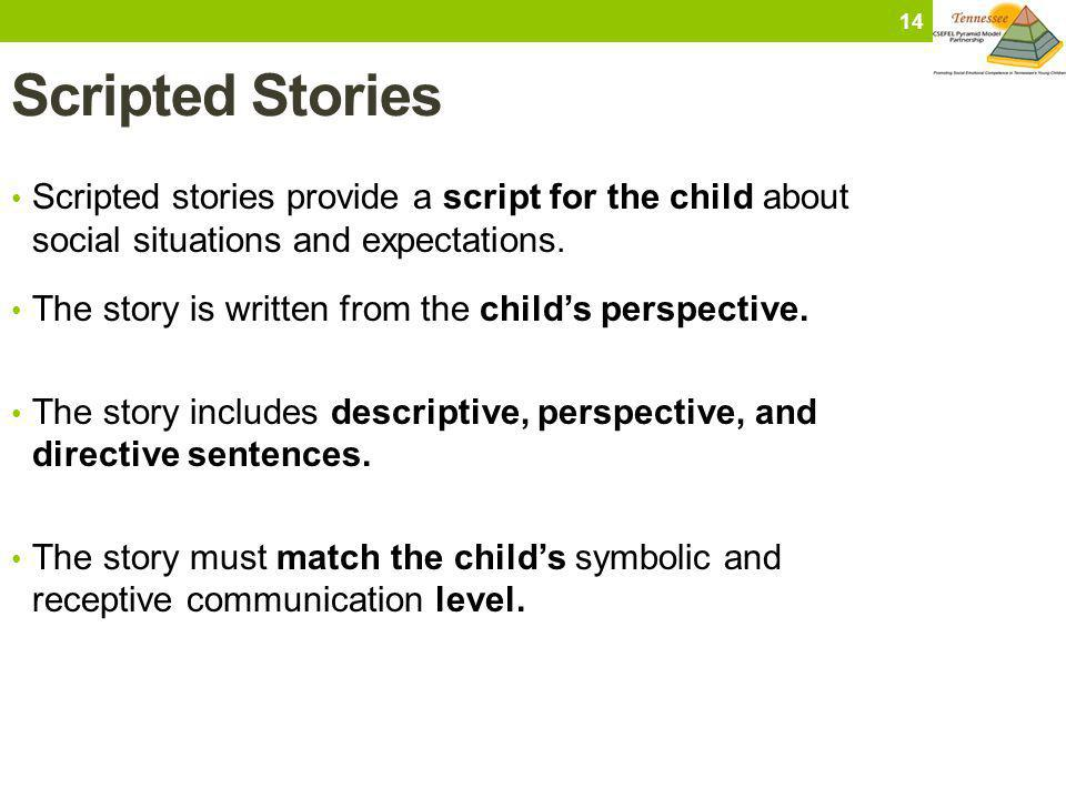 Scripted Stories Scripted stories provide a script for the child about social situations and expectations.