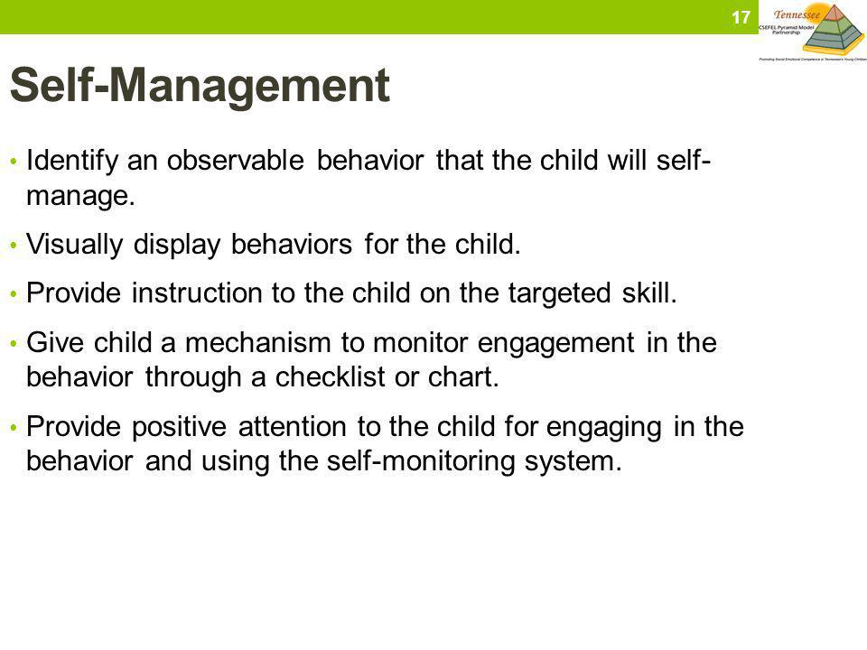 Self-Management Identify an observable behavior that the child will self- manage. Visually display behaviors for the child.
