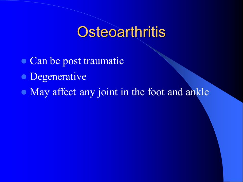 Osteoarthritis Can be post traumatic Degenerative