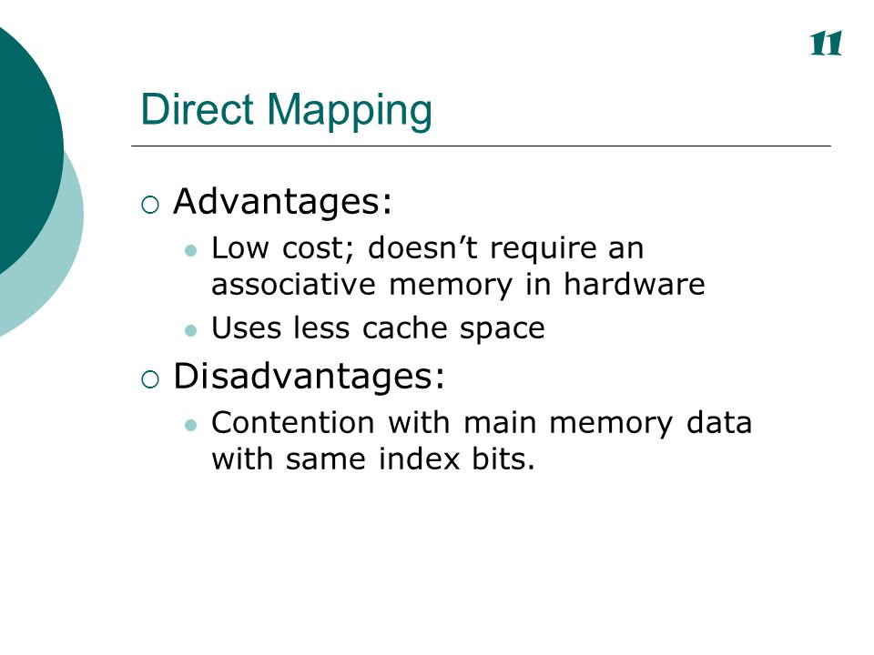 Direct Mapping Advantages: Disadvantages: 11
