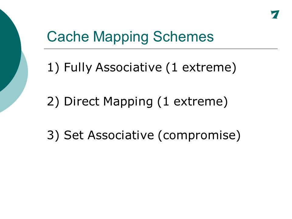 Cache Mapping Schemes 1) Fully Associative (1 extreme)