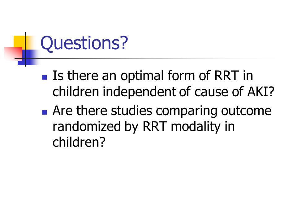 Questions Is there an optimal form of RRT in children independent of cause of AKI
