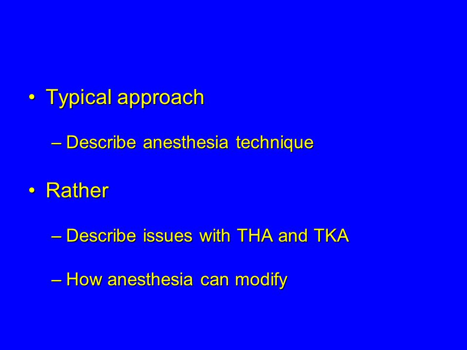Typical approach Rather Describe anesthesia technique