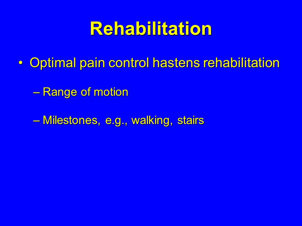 Rehabilitation Optimal pain control hastens rehabilitation