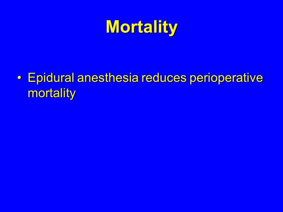 Mortality Epidural anesthesia reduces perioperative mortality