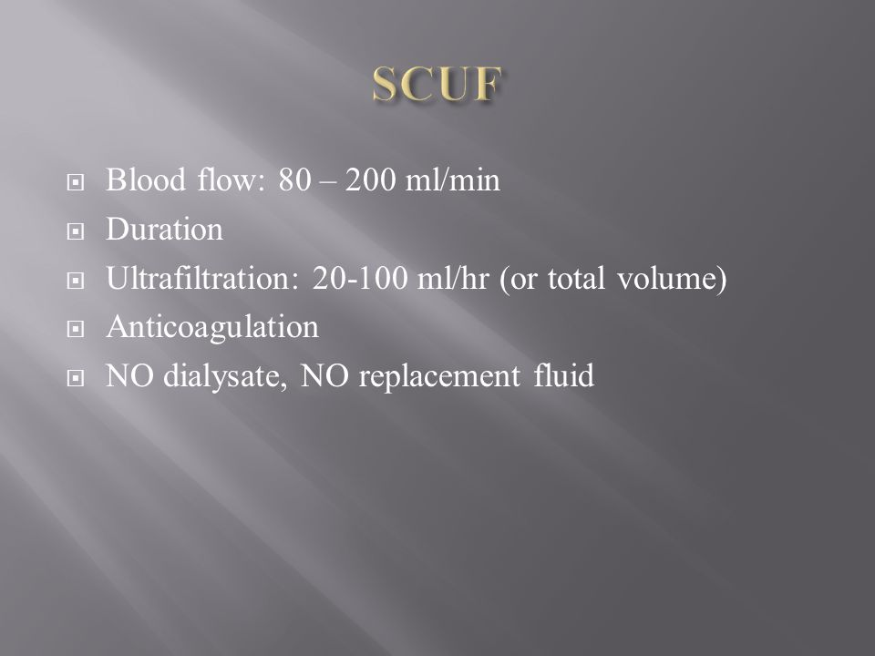 SCUF Blood flow: 80 – 200 ml/min Duration