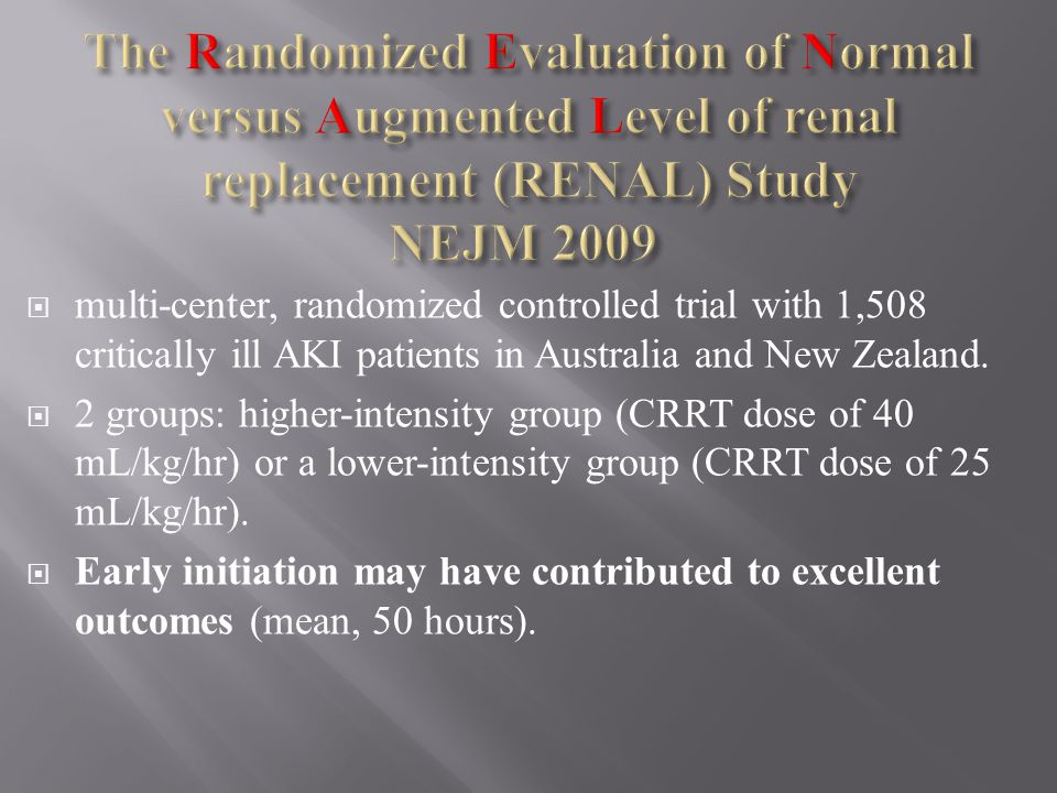 The Randomized Evaluation of Normal versus Augmented Level of renal replacement (RENAL) Study NEJM 2009