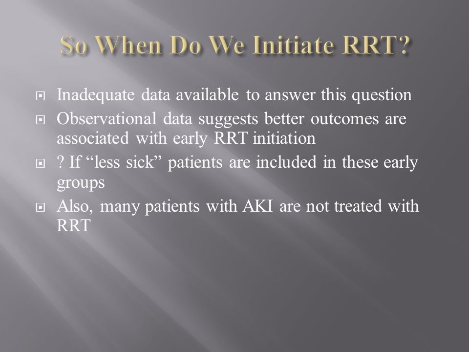 So When Do We Initiate RRT