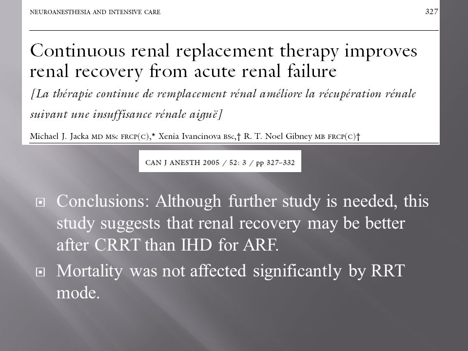 Conclusions: Although further study is needed, this study suggests that renal recovery may be better after CRRT than IHD for ARF.