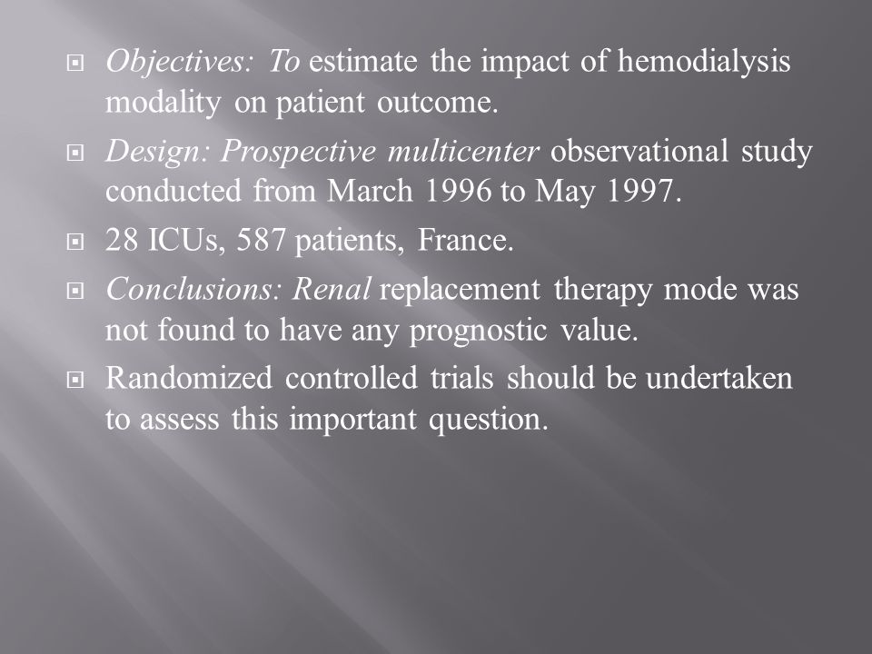 Objectives: To estimate the impact of hemodialysis modality on patient outcome.