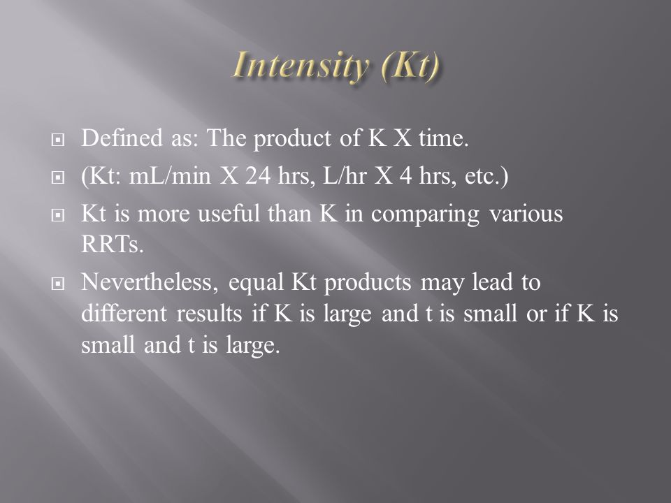 Intensity (Kt) Defined as: The product of K X time.