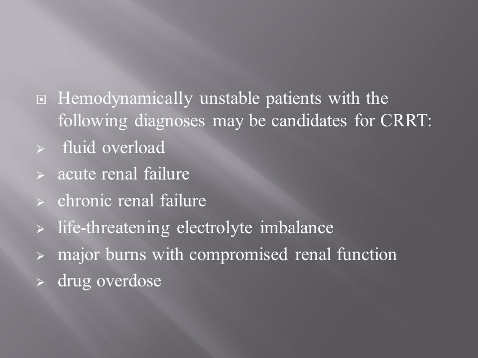 Hemodynamically unstable patients with the following diagnoses may be candidates for CRRT: