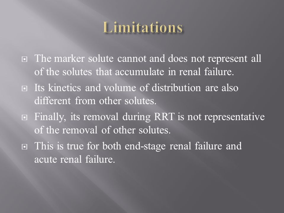 Limitations The marker solute cannot and does not represent all of the solutes that accumulate in renal failure.