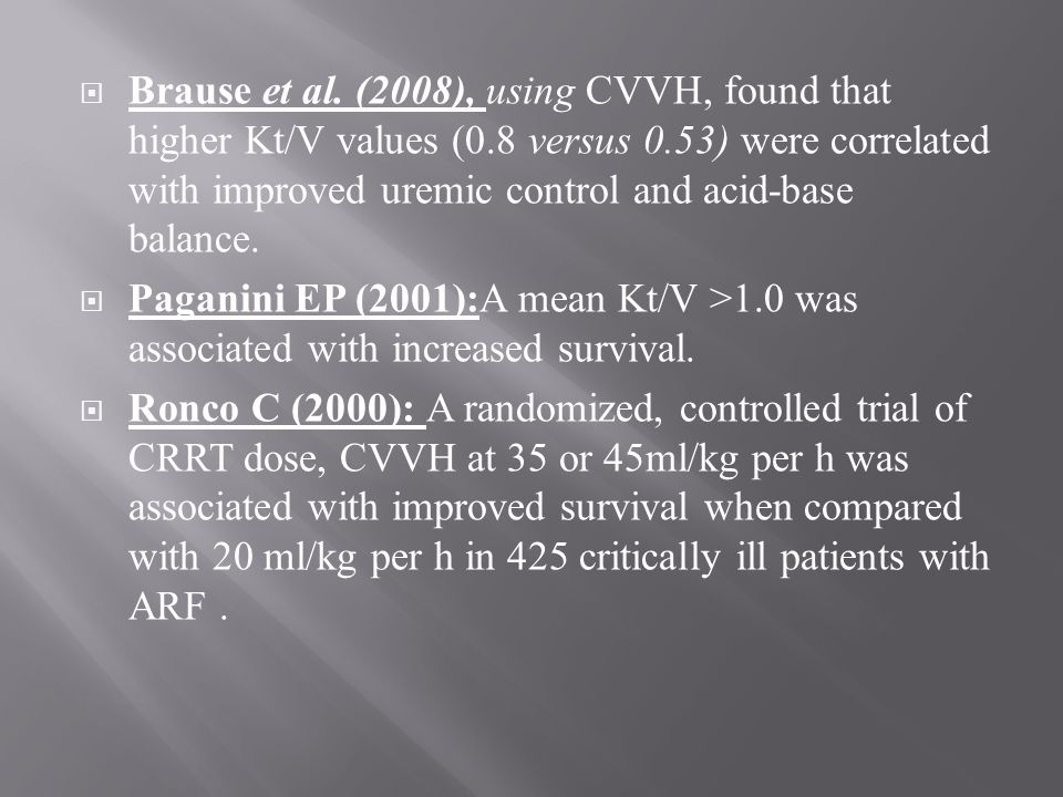 Brause et al. (2008), using CVVH, found that higher Kt/V values (0