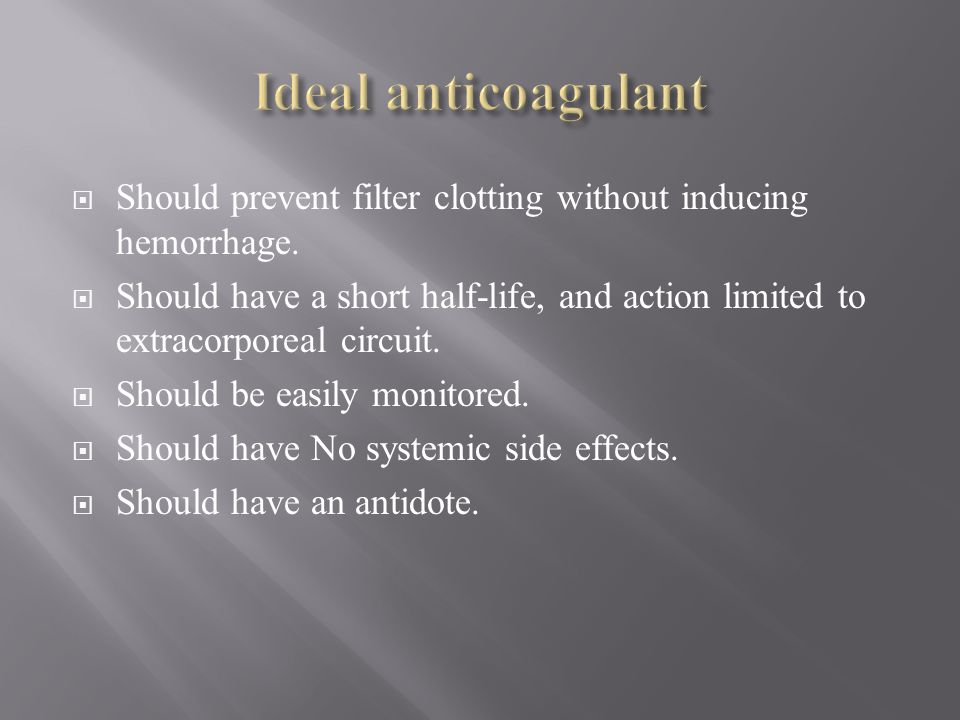 Ideal anticoagulant Should prevent filter clotting without inducing hemorrhage.