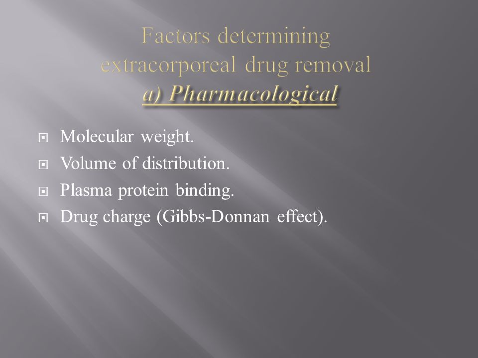 Factors determining extracorporeal drug removal a) Pharmacological