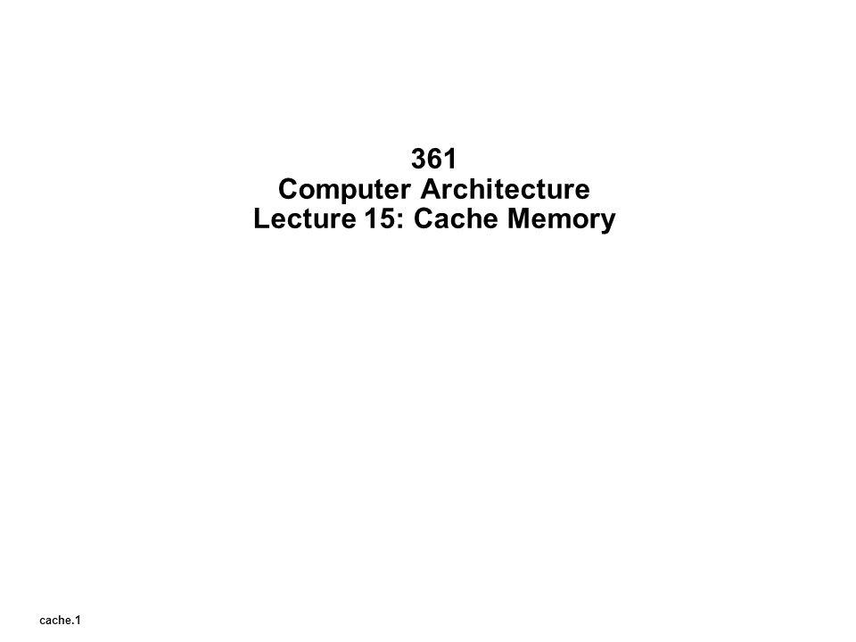 361 Computer Architecture Lecture 15: Cache Memory