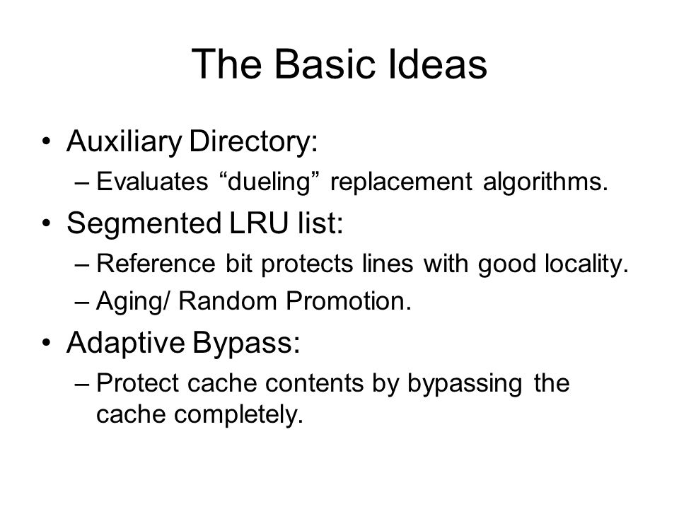 The Basic Ideas Auxiliary Directory: Segmented LRU list: