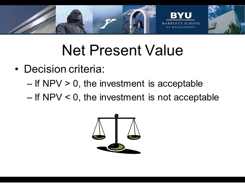 Net Present Value Decision criteria: