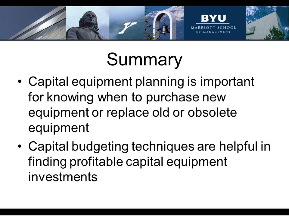 Summary Capital equipment planning is important for knowing when to purchase new equipment or replace old or obsolete equipment.