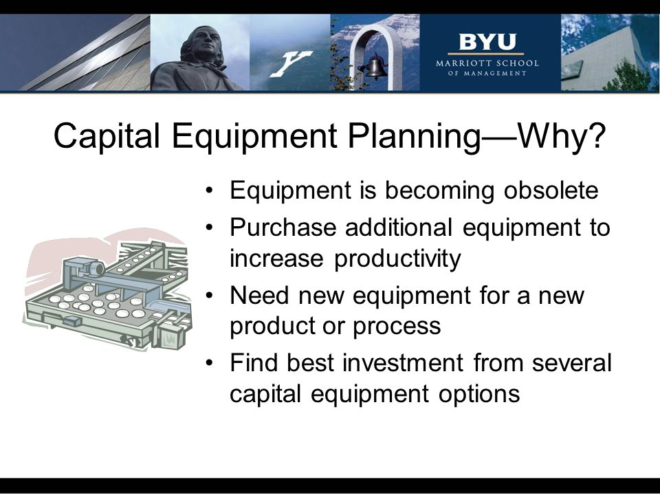 Capital Equipment Planning—Why