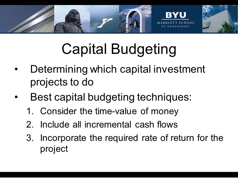 Capital Budgeting Determining which capital investment projects to do