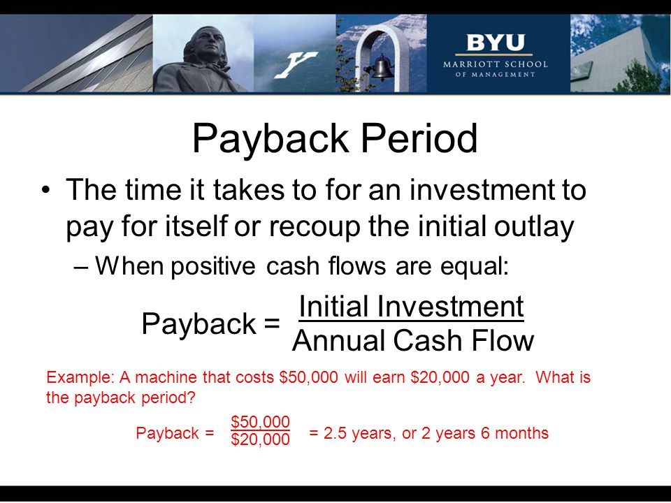 Payback Period The time it takes to for an investment to pay for itself or recoup the initial outlay.