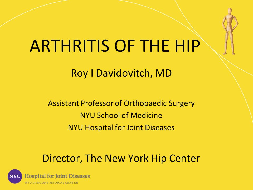 ARTHRITIS OF THE HIP Roy I Davidovitch, MD