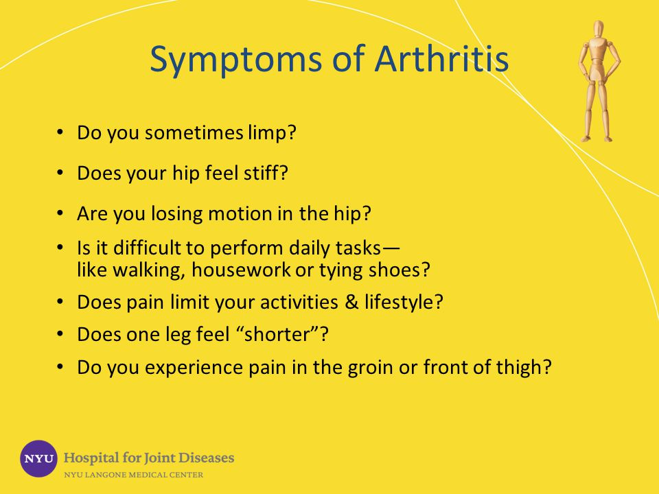 Symptoms of Arthritis Do you sometimes limp Does your hip feel stiff