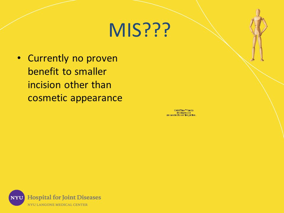 MIS Currently no proven benefit to smaller incision other than cosmetic appearance