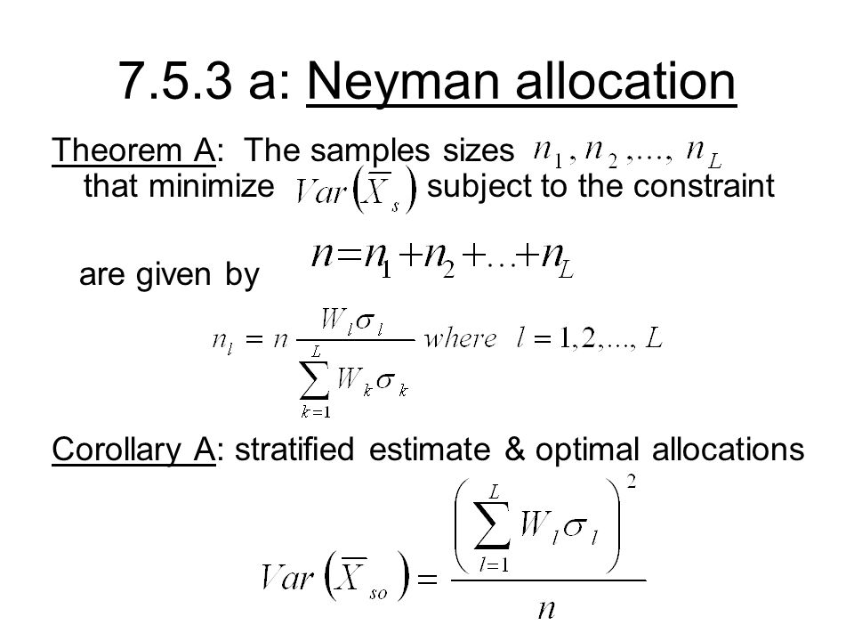 7.5.3 a: Neyman allocation Theorem A: The samples sizes that minimize subject to the constraint.