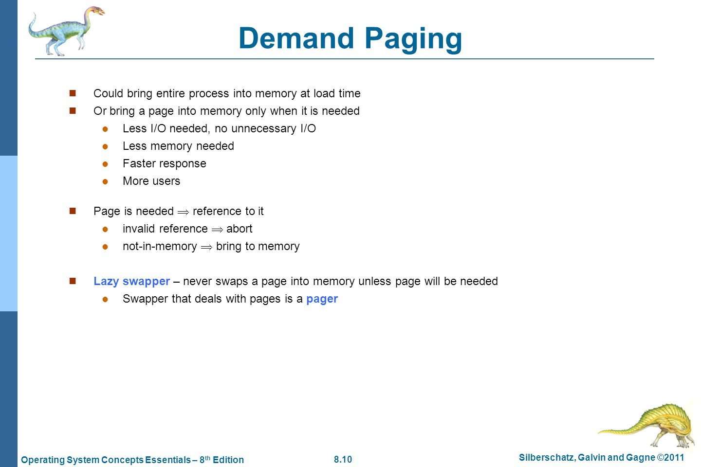 Demand Paging Could bring entire process into memory at load time