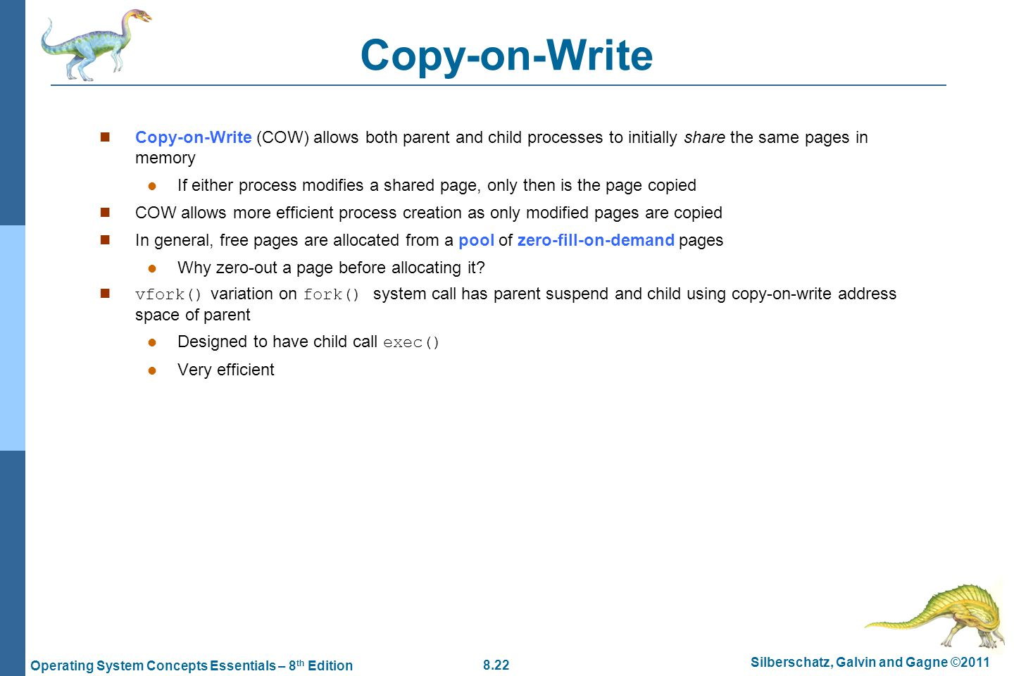 Copy-on-Write Copy-on-Write (COW) allows both parent and child processes to initially share the same pages in memory.