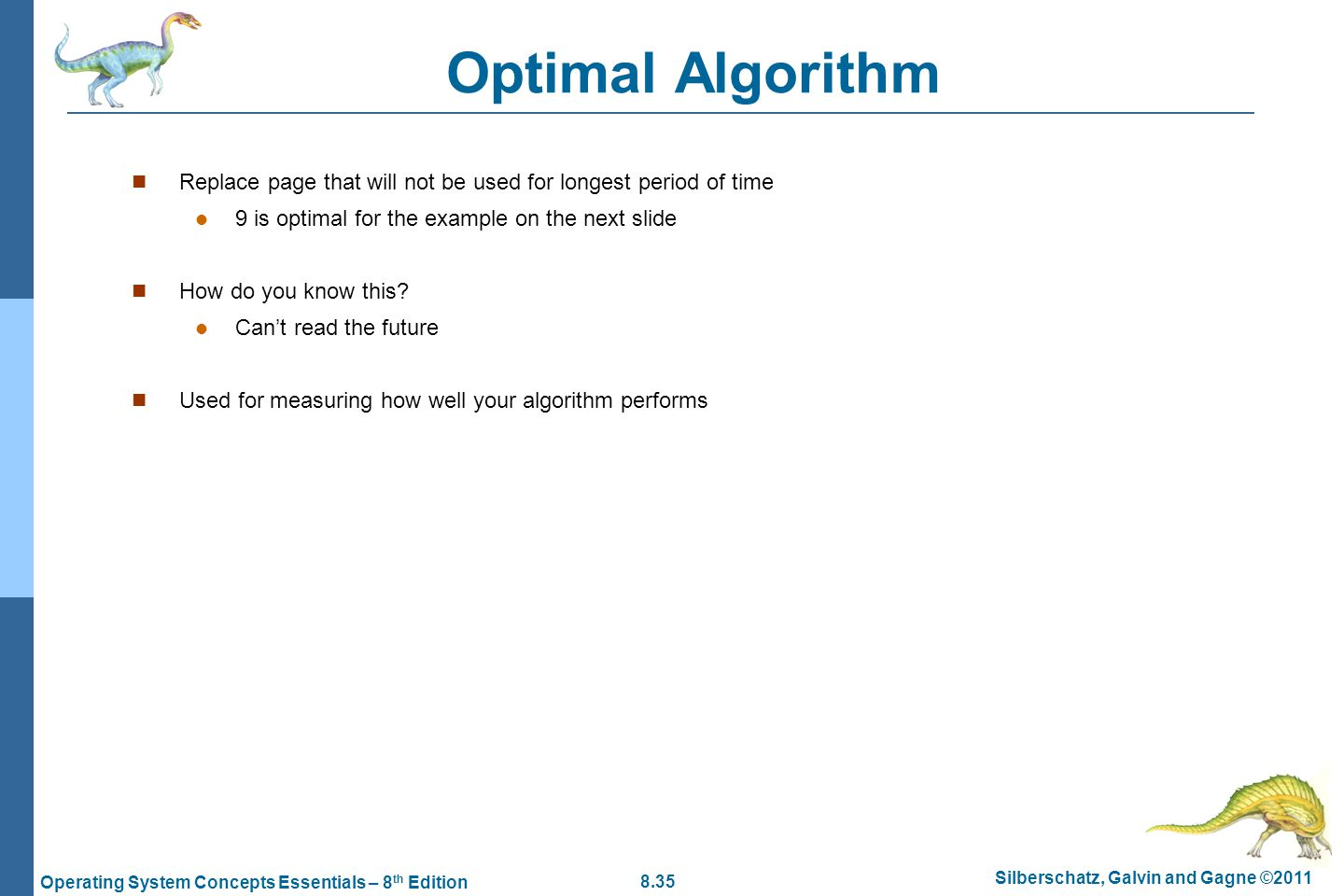 Optimal Algorithm Replace page that will not be used for longest period of time. 9 is optimal for the example on the next slide.