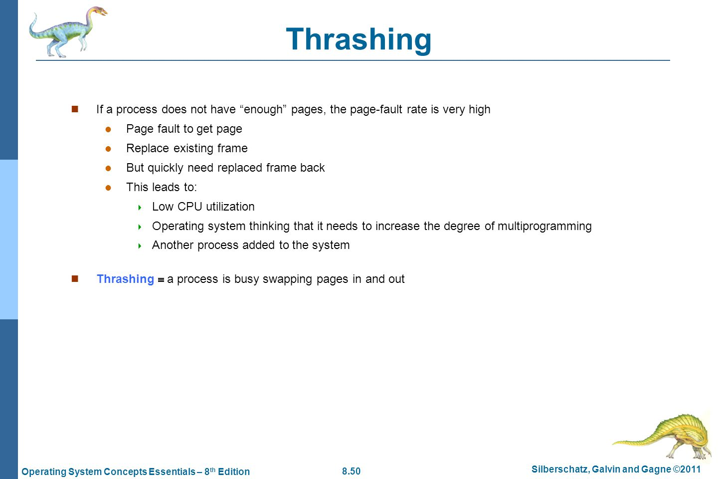 Thrashing If a process does not have enough pages, the page-fault rate is very high. Page fault to get page.