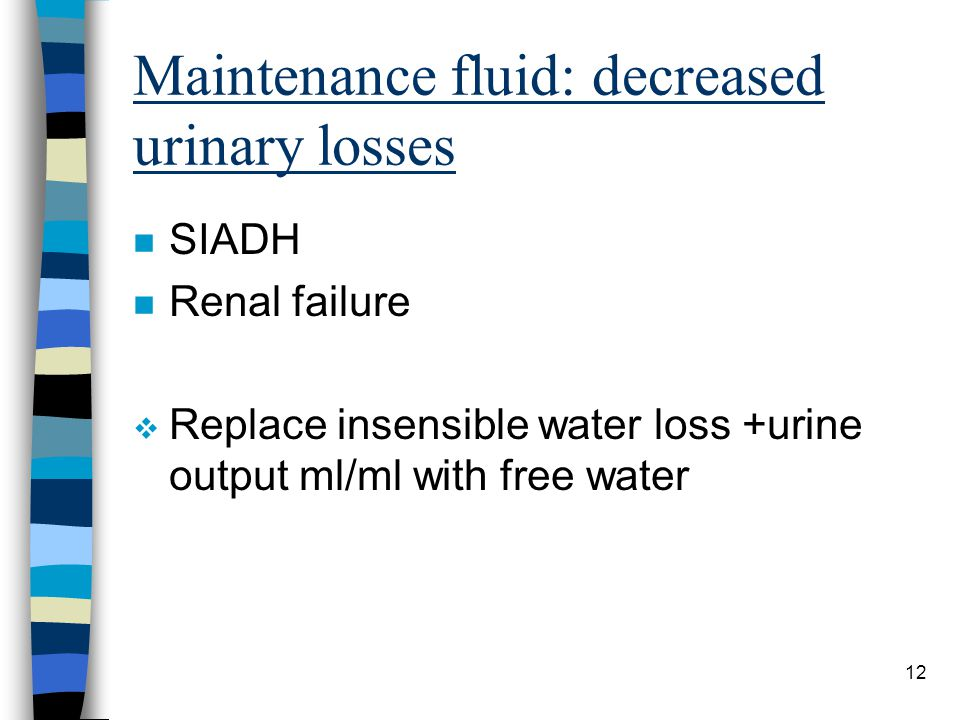 Maintenance fluid: decreased urinary losses
