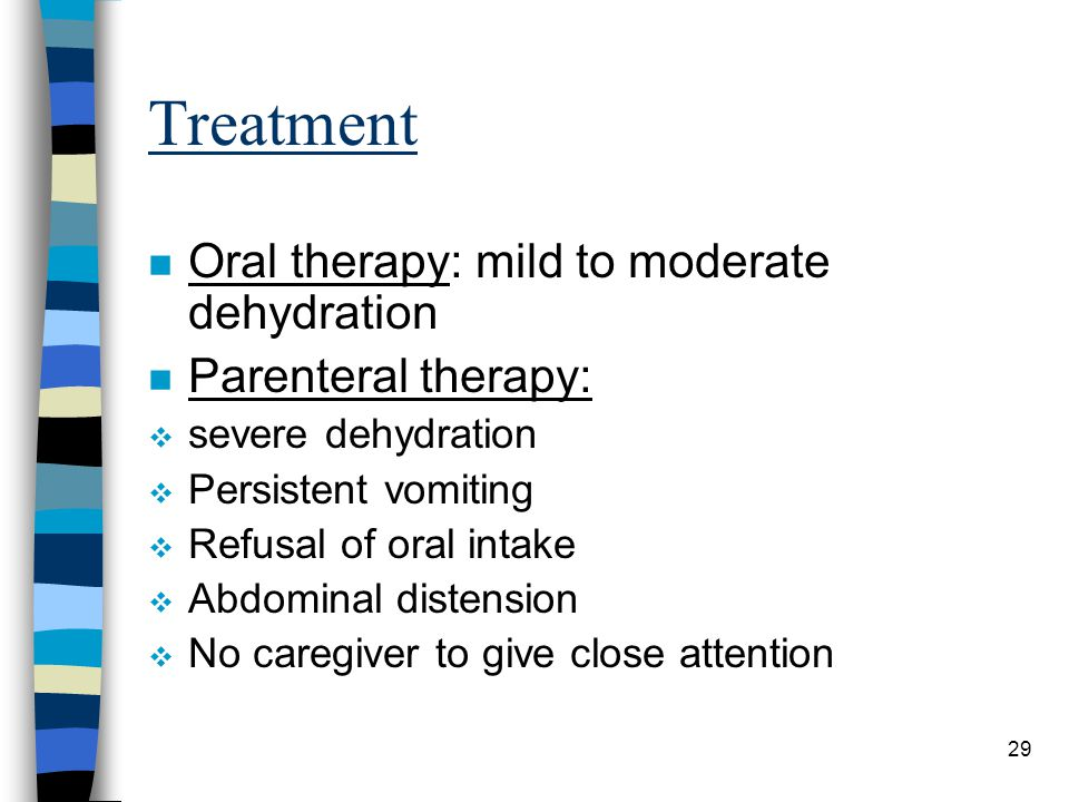 Treatment Oral therapy: mild to moderate dehydration