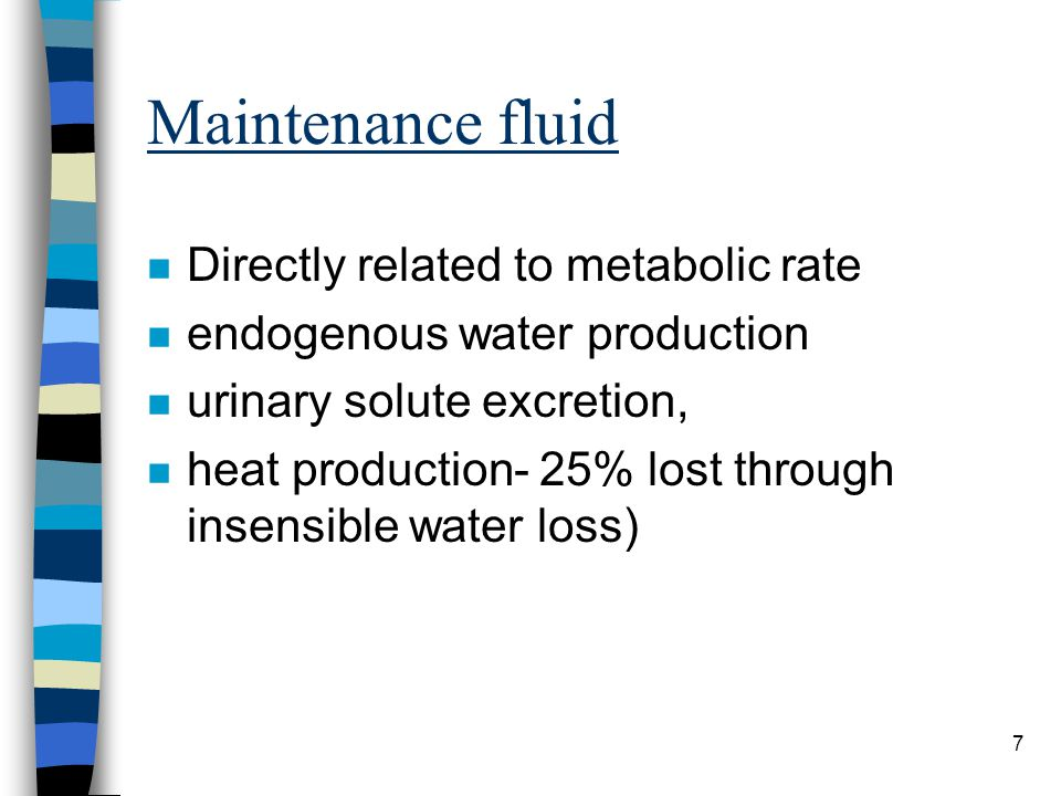 Maintenance fluid Directly related to metabolic rate