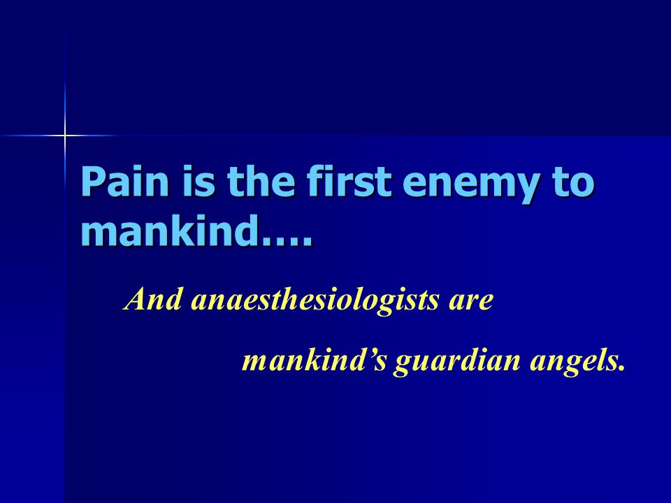 Pain is the first enemy to mankind….