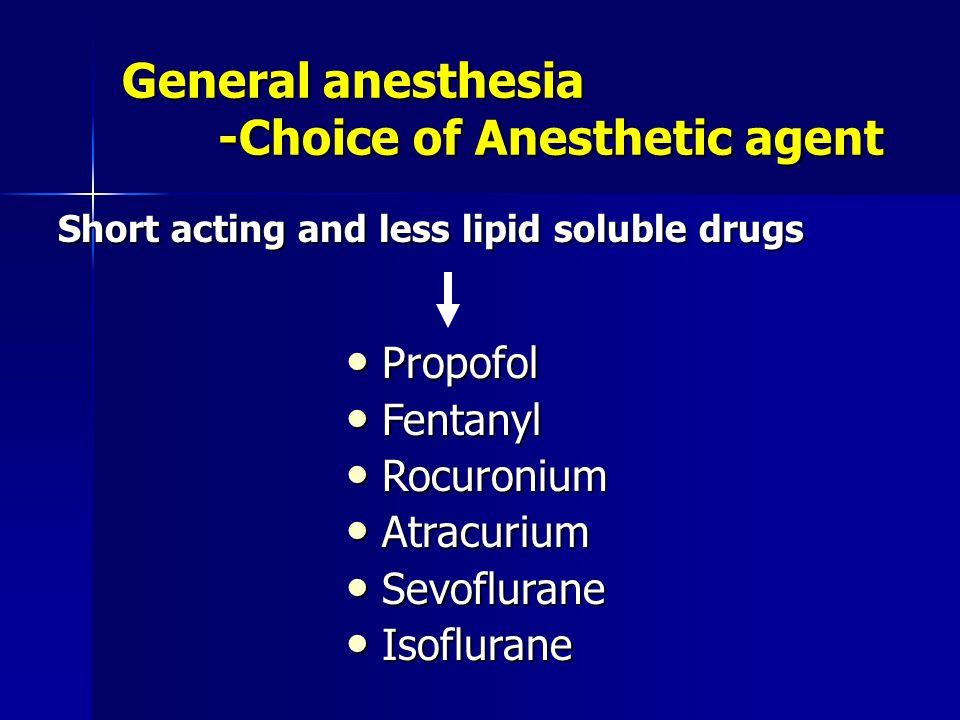 General anesthesia -Choice of Anesthetic agent