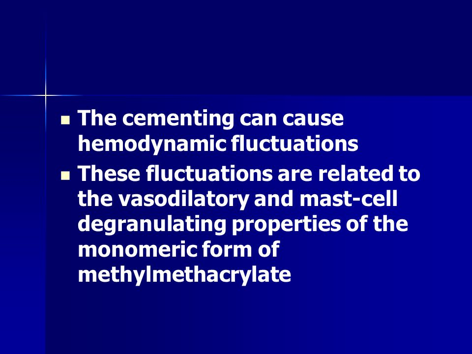 The cementing can cause hemodynamic fluctuations