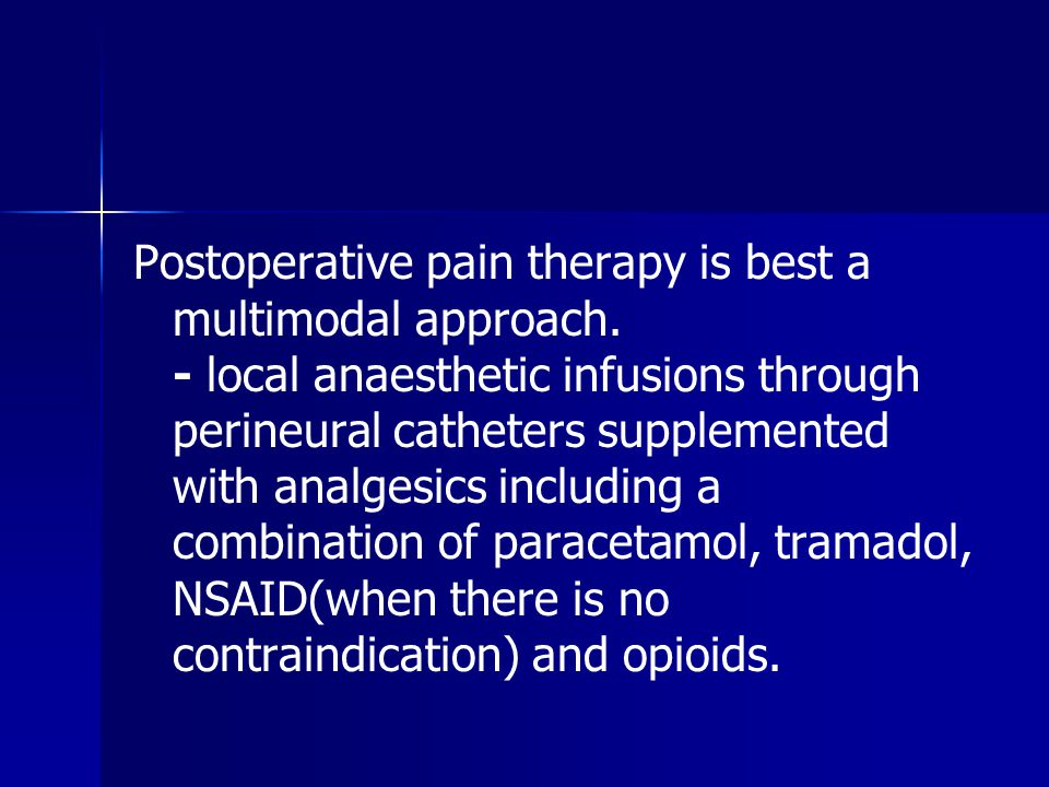 Postoperative pain therapy is best a multimodal approach.