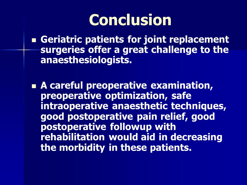 Conclusion Geriatric patients for joint replacement surgeries offer a great challenge to the anaesthesiologists.