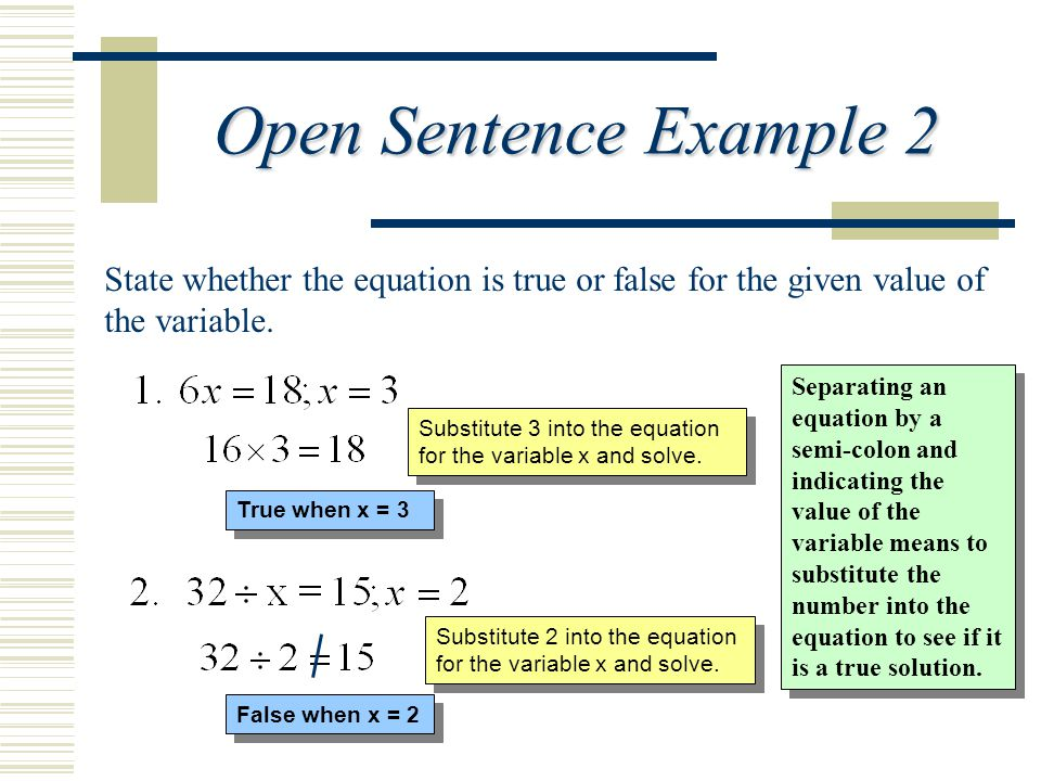 Open Sentence Example 2 State whether the equation is true or false for the given value of the variable.